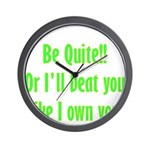 Be Quite Or I'll Beat You Lik Wall Clock