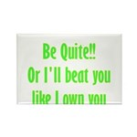 Be Quite Or I'll Beat You Lik Rectangle Magnet (10