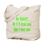 Be Quite Or I'll Beat You Lik Tote Bag