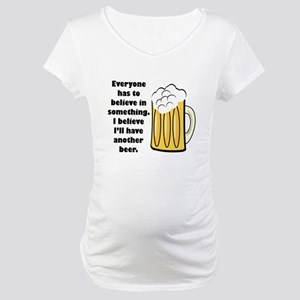 another beer Maternity T-Shirt