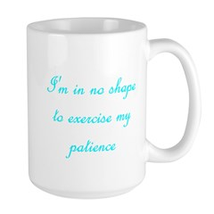 I'm In No Shape To Exercise M Large Mug