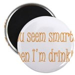 "You Seem Smarter When I'm Dri 2.25"" Magnet (1"