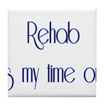 Rehab Is My Time Out Tile Coaster