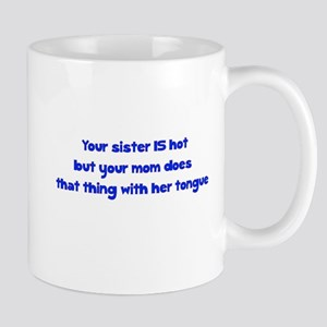 Your Sister Is Hot But Your M Mug