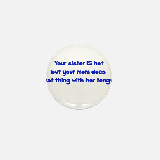 Your Sister Is Hot But Your M Mini Button