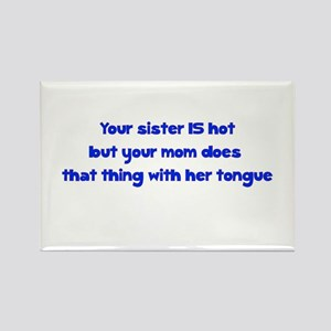 Your Sister Is Hot But Your M Rectangle Magnet