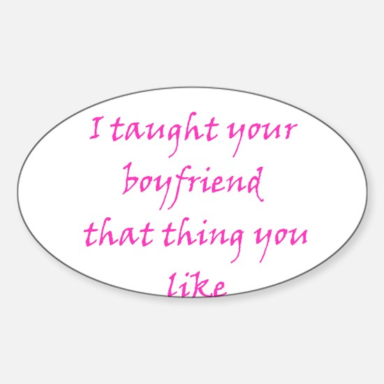 I Taught Your Boyfriend That Sticker (Oval)