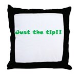 Just The Tip!! Throw Pillow