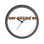 Your Killing Me Wall Clock
