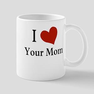 I LOVE YOUR MOM Mug