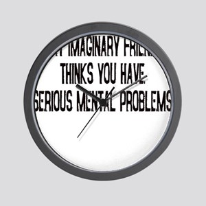 MY IMAGINARY FRIEND THINKS YO Wall Clock