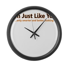 I'M JUST LIKE YOU ONLY SMARTE Large Wall Clock