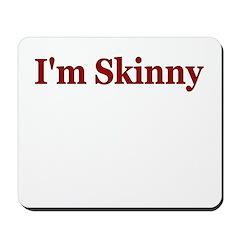 I'M SKINNY Mousepad