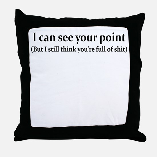 I CAN SEE YOUR POINT BUT I ST Throw Pillow