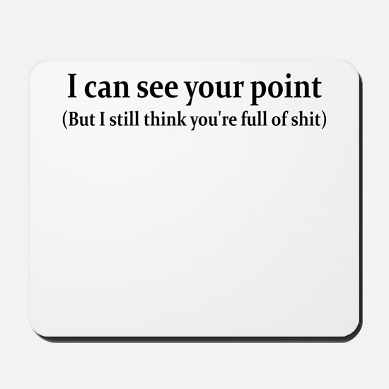 I CAN SEE YOUR POINT BUT I ST Mousepad