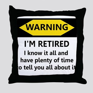 WARNING I'M RETIRED I KNOW IT Throw Pillow