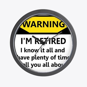 WARNING I'M RETIRED I KNOW IT Wall Clock