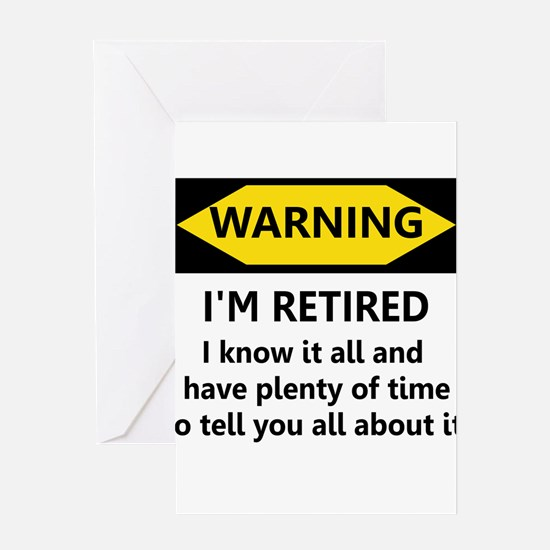 WARNING I'M RETIRED I KNOW IT Greeting Card