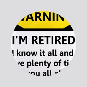 "WARNING I'M RETIRED I KNOW IT 3.5"" Button"