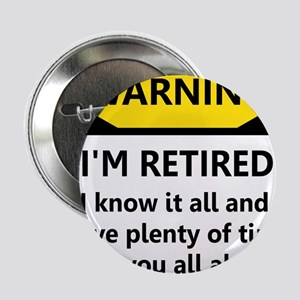 """WARNING I'M RETIRED I KNOW IT 2.25"""" Button"""