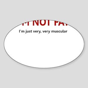 I'M NOT FAT JUST VERY VERY MU Sticker (Oval)