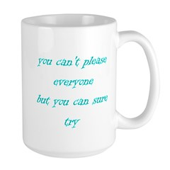 You Can't Please Everyone But Large Mug