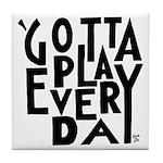 GottaPlayEveryDay Tile Coaster