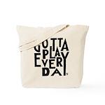 GottaPlayEveryDay Tote Bag