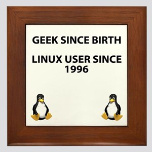 Geek since birth. Linux...1996 Framed Tile