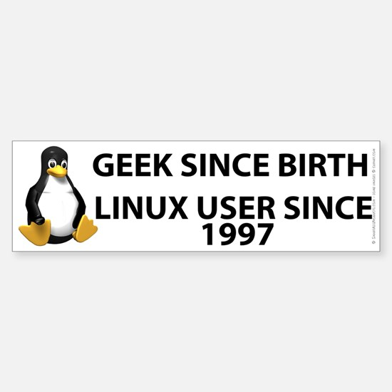 Geek since birth. Linux...1997 Sticker (Bumper)