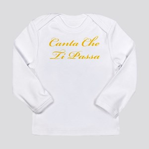 Canta Che Ti Passa Long Sleeve Infant T-Shirt