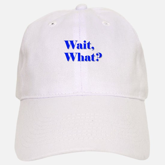 Wait, What? Baseball Baseball Cap