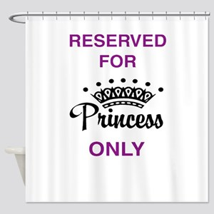 Reserved for Princess only Shower Curtain