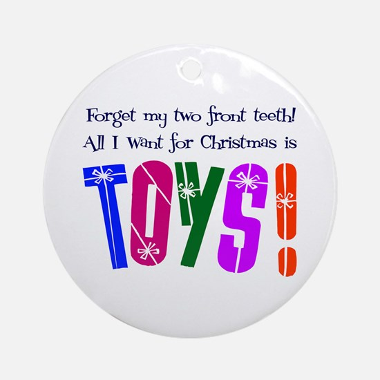 Forget Teeth, I Want Toys! Ornament (Round)