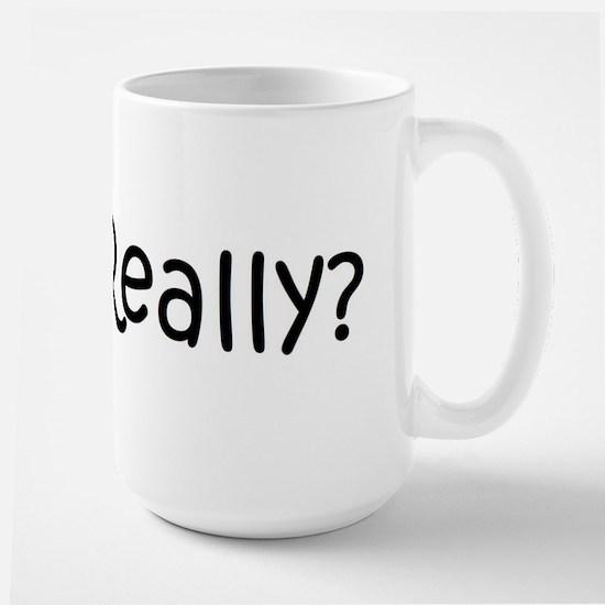 Really? Large Mug
