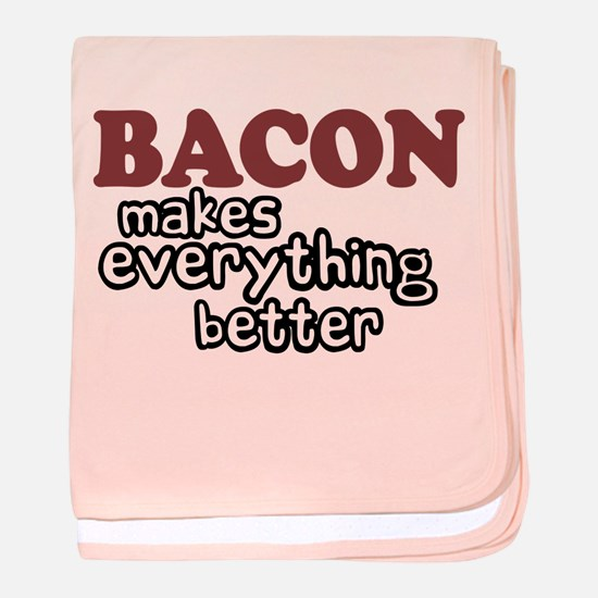 Bacon Makes Everything Better baby blanket