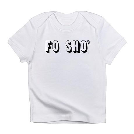 FO SHO' Infant T-Shirt