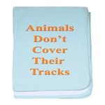 Animals Don't Cover Their Tra baby blanket