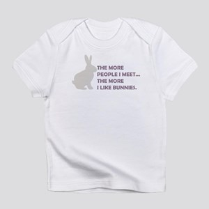 THE MORE PEOPLE I MEET THE MO Infant T-Shirt