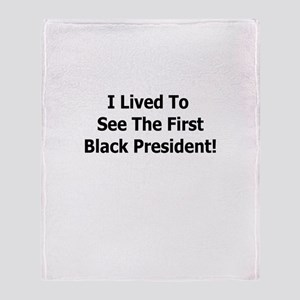I LIVED TO SEE THE FIRST BLAC Throw Blanket