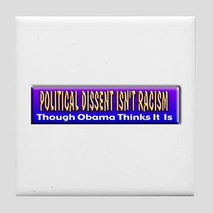 Political Dissent Isn't Racis Tile Coaster