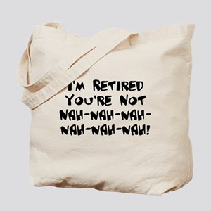 I'm Retired You're Not Nah Na Tote Bag