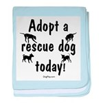 Adopt a Rescue Dog Today baby blanket