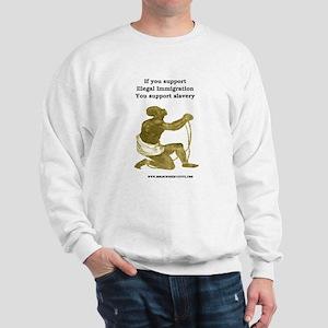 Illegal Immigration = Slavery Sweatshirt