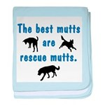 The Best Mutts Are Rescues baby blanket