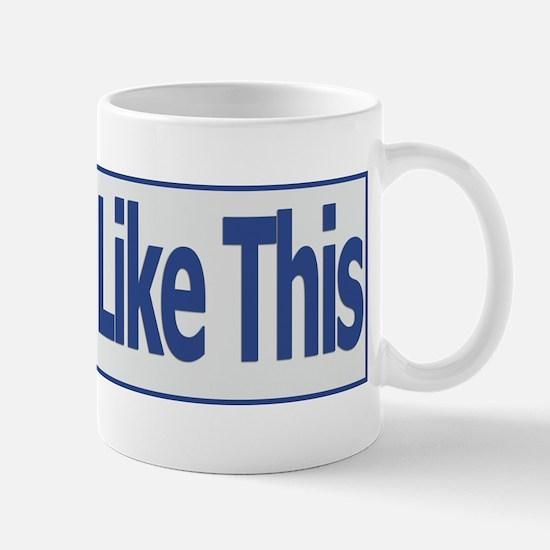 You Like This Mug