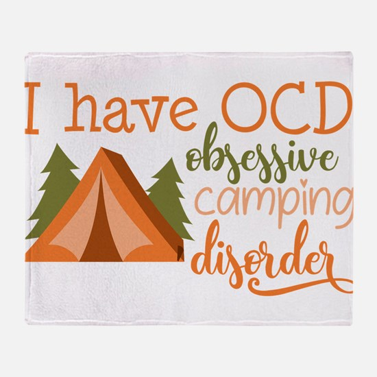 I have OCD obsessive camping disorder! Throw Blank