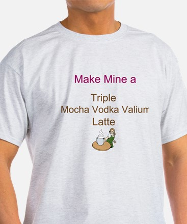 Mocha Vodka Valium Latte T-Shirt