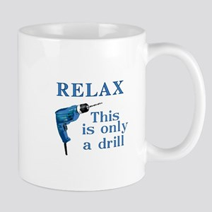 Relax, this is only a drill Mug