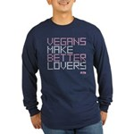 Vegans Make Better Lovers Dark Long Sleeve T-Shirt